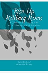 Rise Up Military Moms: A Journal for Living Life with Strength and Purpose Paperback