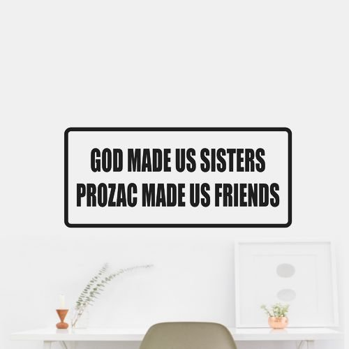 god-made-us-sisters-prozac-made-us-friends-sticker-decal-outdoor-vinyl-car-wall-plum-matte-removable