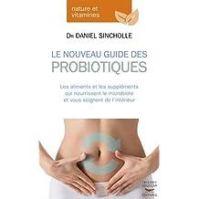 Nouveau guide des probiotiques (Le): Aliments et les suppléments qui nourrissent le microbiote et vous soignent de l'intérieur