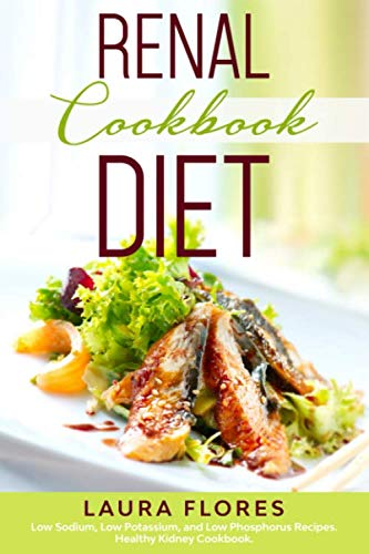 Renal Diet Cookbook: Low Sodium, Low Potassium, and Low Phosphorus Recipes. Healthy Kidney Cookbook.