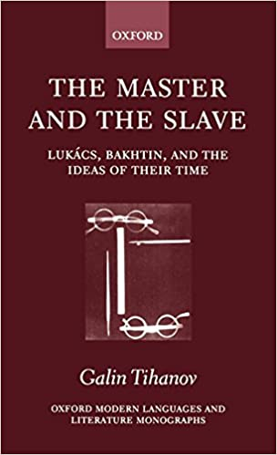 The Master and the Slave: Lukacs, Bakhtin, and the Ideas of ...