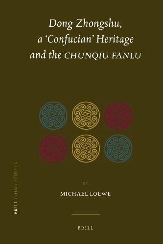 Dong Zhongshu, a Confucian Heritage and the <i>Chunqiu fanlu</i> (China Studies) by Michael Loewe (2011-04-11)