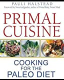 img - for Primal Cuisine : Cooking for the Paleo Diet (Paperback)--by Pauli Halstead [2012 Edition] book / textbook / text book