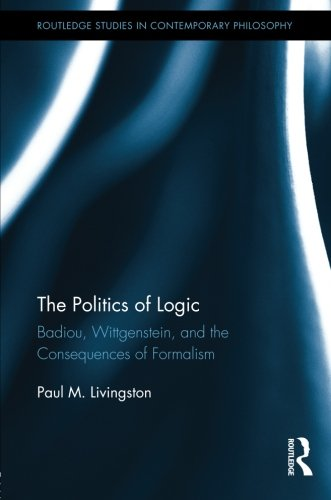 The Politics of Logic: Badiou, Wittgenstein, and the Consequences of Formalism (Routledge Studies in Contemporary Philosophy)