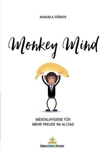 Monkey Mind: Mentalhygiene für mehr Freude im Alltag