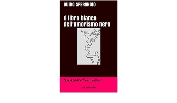 Il libro bianco dellumorismo nero: Quando si dice «Cè un destino»... (Italian Edition)