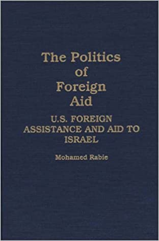 Book The Politics of Foreign Aid: U.S. Foreign Assistance and Aid to Israel