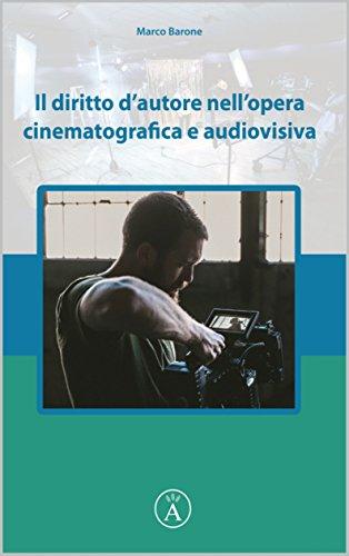 Il diritto d'autore nell'opera cinematografica e audiovisiva (DISCIPLINA DELL'AUDIOVISIVO Vol. 1) (Italian Edition)