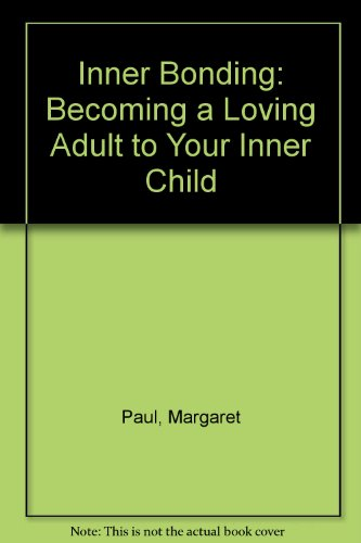Inner Bonding: Becoming a Loving Adult to Your Inner Child by Harper Collins Publishers