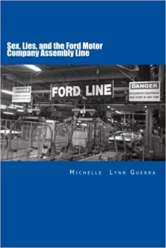 Amazon Sex Lies And The Ford Motor Company Assembly Line 9781484176016 Michelle Lynn Guerra Books