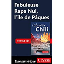 Fabuleuse Rapa Nui, l'île de Pâques (French Edition)