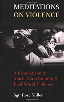 Meditations on Violence: A Comparison of Martial Arts Training & Real World Violence by [Miller, Rory]
