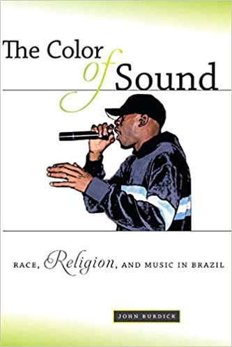 Kirjat lataavat ipadin The Color of Sound: Race, Religion, and Music in Brazil by John Burdick 0814709230 ePub