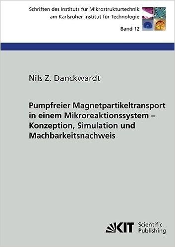 Pumpfreier Magnetpartikeltransport in einem Mikroreaktionssystem : Konzeption, Simulation und Machbarkeitsnachweis: Volume 12