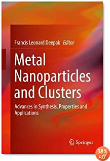 Metal Nanoparticles and Clusters: Advances in Synthesis, Properties and Applications
