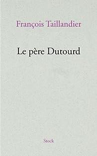 Le père Dutourd par François Taillandier