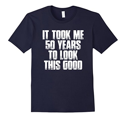 50 years to look this good shirt - 3