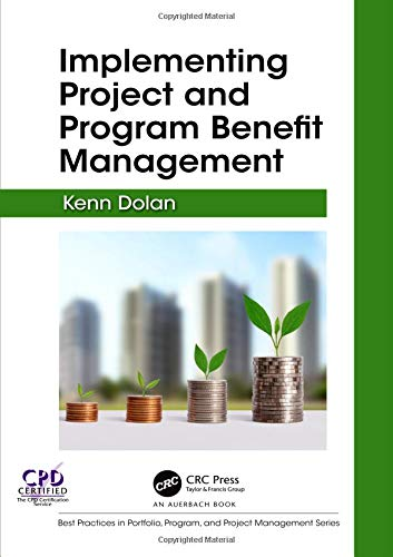 Implementing Project and Program Benefit Management (Best Practices in Portfolio, Program, and Project Management)