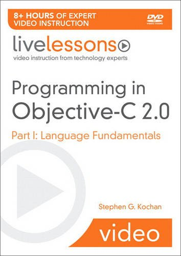 Programming In Objective-c 2.0: Live Lessons: Part I: Language Fundamentals