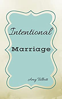 Intentional Marriage by [Talbott, Amy]