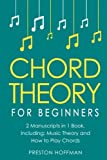 Chord Theory: For Beginners - Bundle - The Only 2 Books You Need to Learn Chord Music Theory, Chord Progressions and Chord Tone Soloing Today (Music Best Seller) (Volume 16)