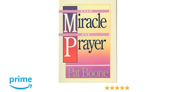 The Miracle of Prayer: Pat Boone: 9780310221319: Amazon com