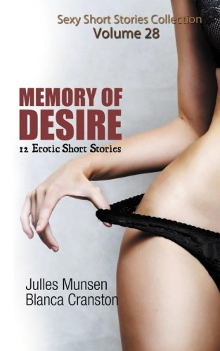 Memory of Desire: 12 Erotic Short Stories (Sexy Stories Collection) (Volume 28)