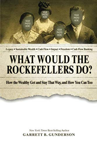 What Would the Rockefellers Do? (Abridged): How the Wealthy Get and Stay That Way, and How You Can Too