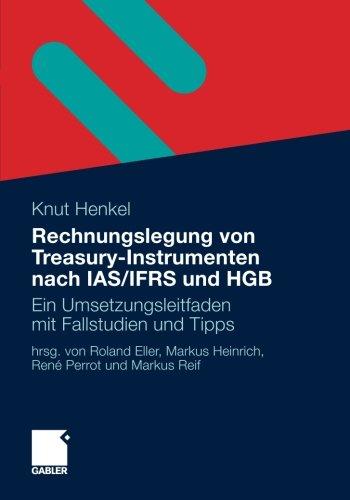 Rechnungslegung von Treasury-Instrumenten nach IAS/IFRS und HGB: Ein Umsetzungsleitfaden mit Fallstudien und Tipps (German Edition)