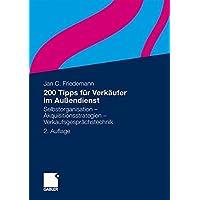 200 Tipps für Verkäufer im Außendienst: Selbstorganisation - Akquisitionsstrategien - Verkaufsgesprächstechnik