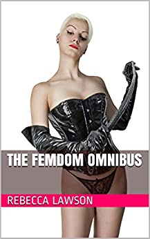 The Femdom Omnibus - Kindle edition by Rebecca Lawson