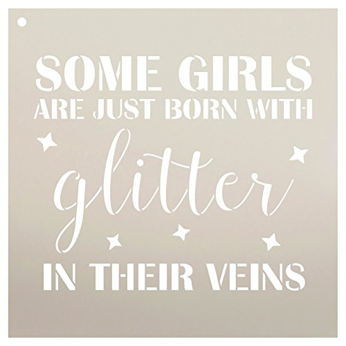 Some Girls are Just Born with Glitter in Their Veins Stencil by StudioR12   Reusable Mylar Template   Use to Paint Wood Signs - Pallets - Pillows - T-Shirts - DIY Girl Decor - Select Size (12