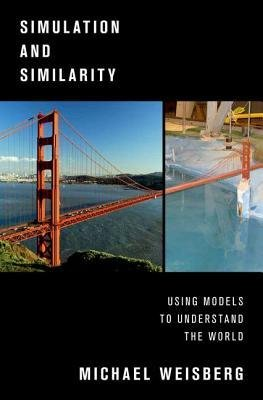 Read Online [(Simulation and Similarity: Using Models to Understand the World)] [Author: Michael Weisberg] published on (February, 2013) PDF