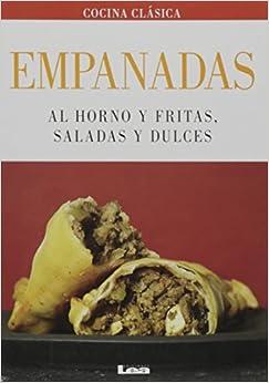 Empanadas: Al horno y fritas, saladas y dulces (Spanish Edition)