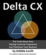 Delta CX: The Truth About How Valuing Customer Experience Can Transform Your Business