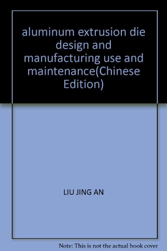 Design Extrusion Aluminum - aluminum extrusion die design and manufacturing use and maintenance(Chinese Edition)