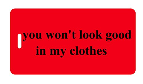 - Luggage Tag - you won't look good in my clothes