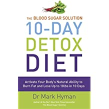 Blood Sugar Solution 10-Day Detox Diet Activate Your Body's Natural Ability to Burn Fat and Lose Weight Fast