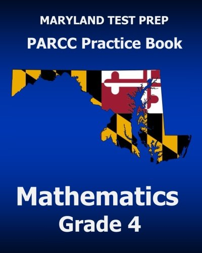 MARYLAND TEST PREP PARCC Practice Book Mathematics Grade 4: Covers the Common Core State Standards