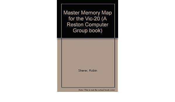 Master Memory Map for the Vic-20: Robin Sherer, Craig