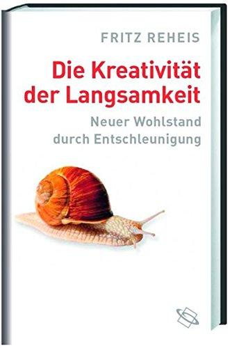 Die Kreativität der Langsamkeit: Neuer Wohlstand durch Entschleunigung Gebundenes Buch – 1. August 2008 Fritz Reheis 3534220021 Soziologie Gesellschaft