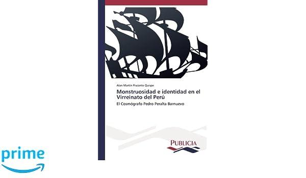 Monstruosidad e identidad en el Virreinato del Perú: El Cosmógrafo Pedro Peralta Barnuevo: Amazon.es: Alan Martín Pisconte Quispe: Libros