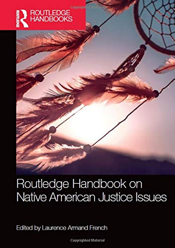 Routledge Handbook on Native American Justice Issues (Routledge Handbooks) (American Indians American Justice)
