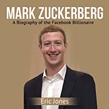 Mark Zuckerberg: A Biography of the Facebook Billionaire Audiobook by Eric Jones Narrated by Sam Slydell