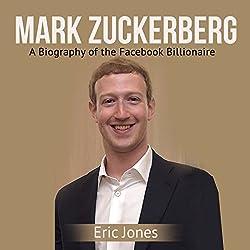 Mark Zuckerberg: A Biography of the Facebook Billionaire