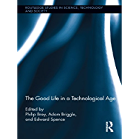 The Good Life in a Technological Age (Routledge Studies in Science, Technology and Society Book 17) (English Edition)
