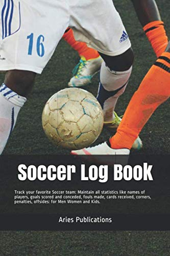 Soccer Log Book: Track your favorite Soccer team: Maintain all statistics like names of players, goals scored and conceded, fouls made, cards received, corners, penalties, offsides: for Men Women Kids