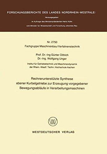 Rechnerunterstutzte Synthese ebener Kurbelgetriebe zur Erzeugung vorgegebener Bewegungsablaufe in Verarbeitungsmaschinen (Forschungsberichte des Landes Nordrhein-Westfalen)  [Dittrich, Gunter] (Tapa Blanda)