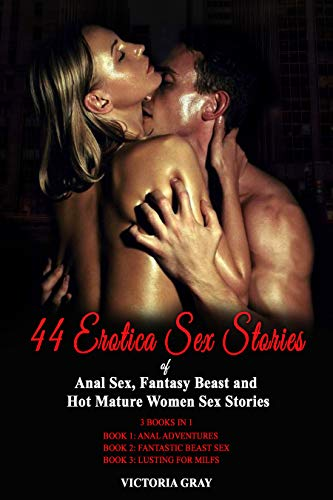 44 erotica sex stories of anal sex, naughty fantasy beast erotica and hot mature women sex stories: 3 books in 1 book 1: anal adventures book 2: fantastic beast sex book 3: lusting for milfs