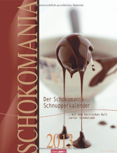 Der Schokomania-Schnupperkalender 2013: Zum Schnuppern. Mit Duftspot zum Anreiben